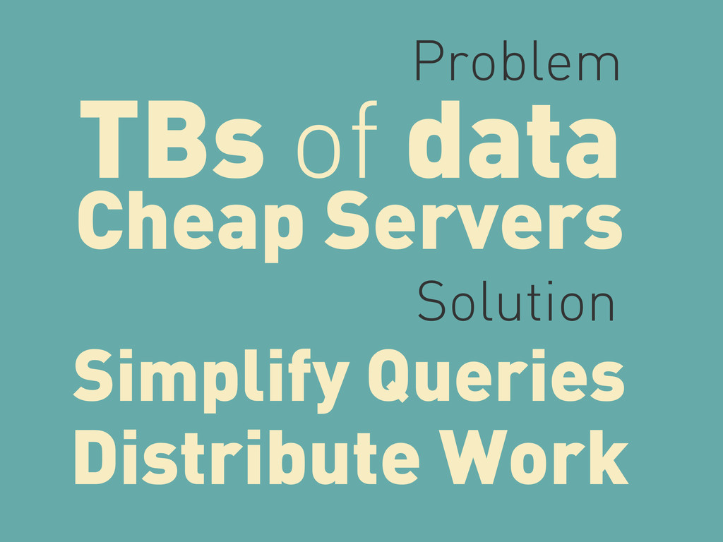 TBs of data Cheap Servers Problem Solution Simp...