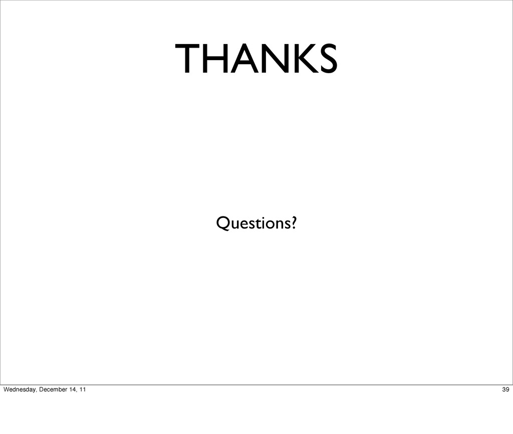 THANKS Questions? 39 Wednesday, December 14, 11