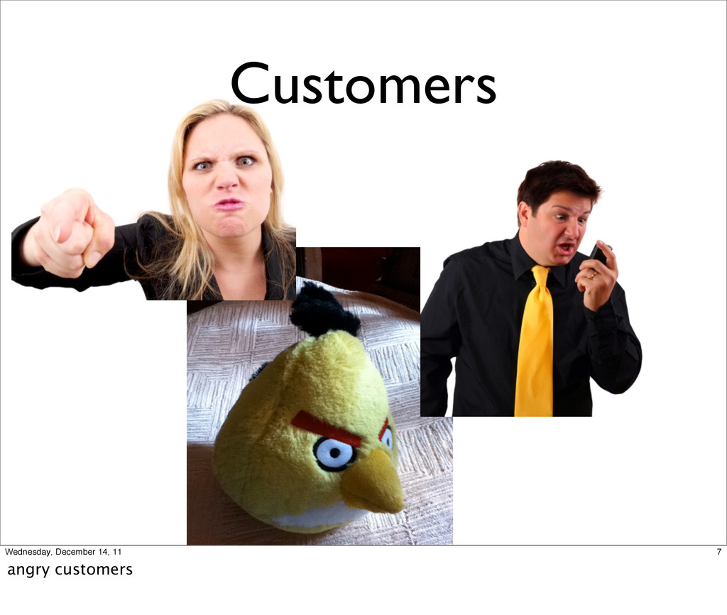 Customers 7 Wednesday, December 14, 11 angry cu...