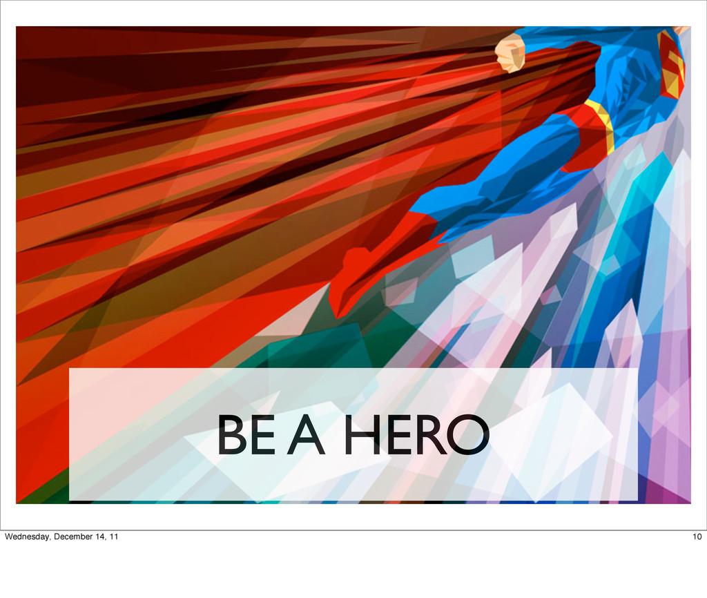 BE A HERO 10 Wednesday, December 14, 11
