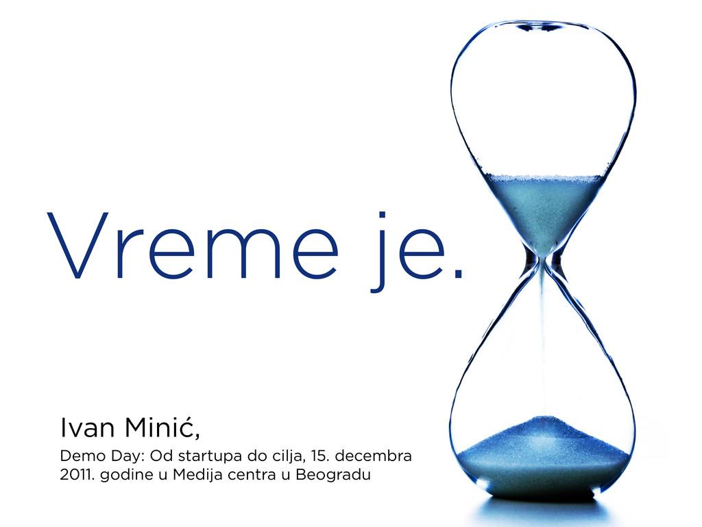 Vreme je. Ivan Minić, Demo Day: Od startupa do ...