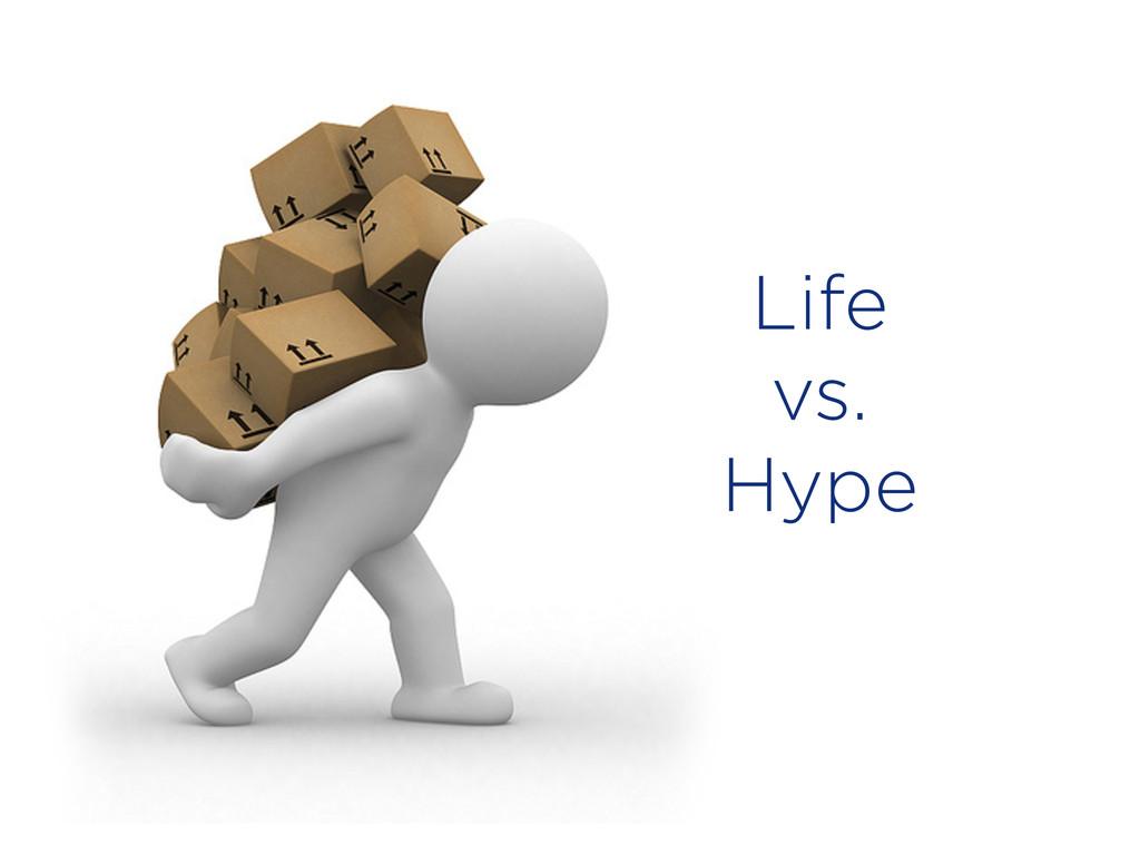 Life vs. Hype