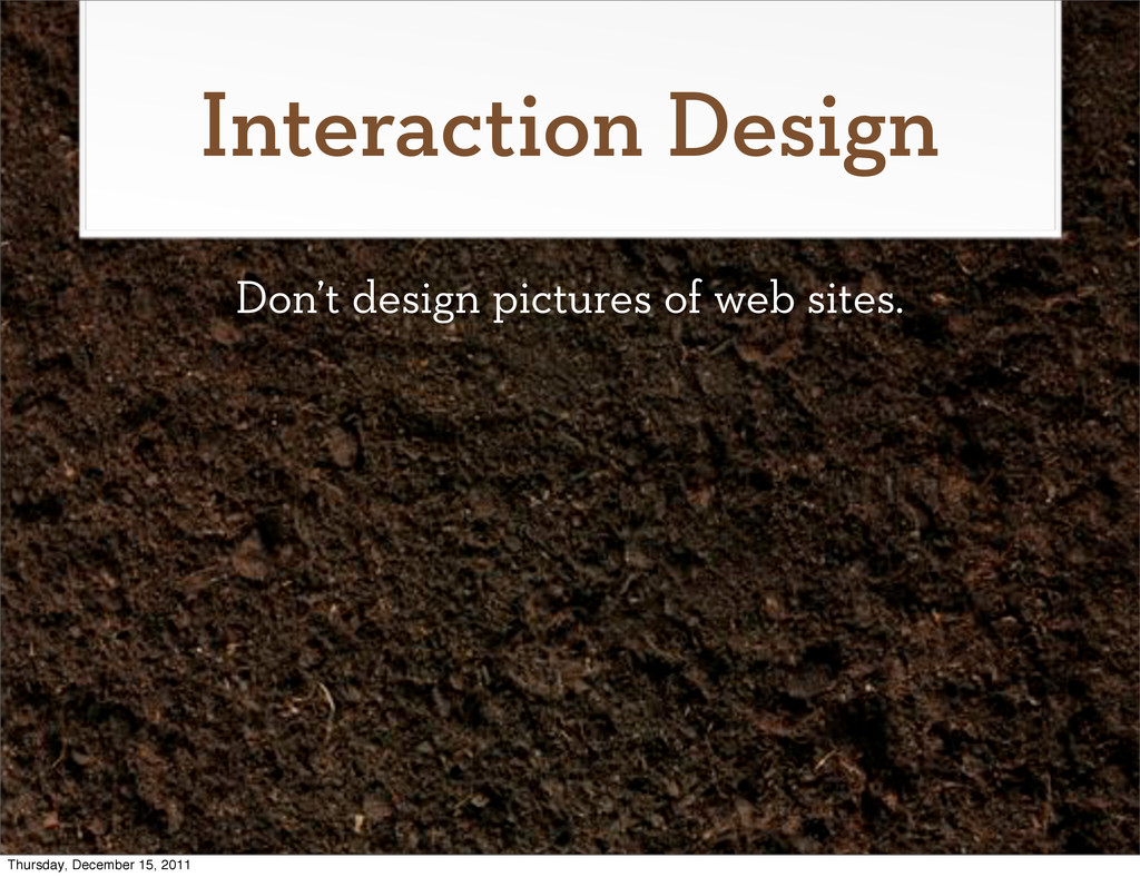 Interaction Design Don't design pictures of web...