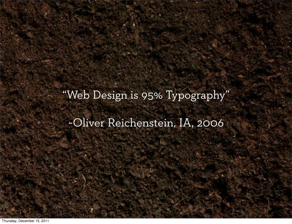 """Web Design is 95% Typography"" ~Oliver Reichens..."