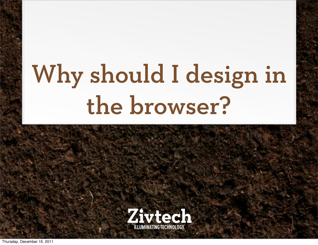 Why should I design in the browser? Thursday, D...