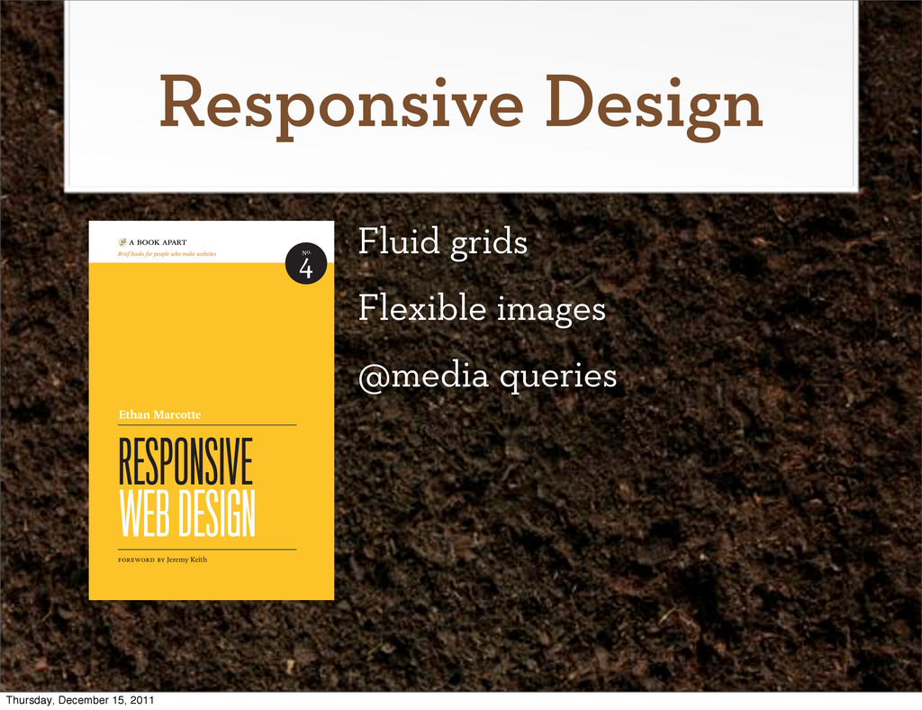Responsive Design Fluid grids Flexible images @...