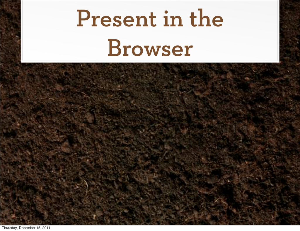 Present in the Browser Thursday, December 15, 2...