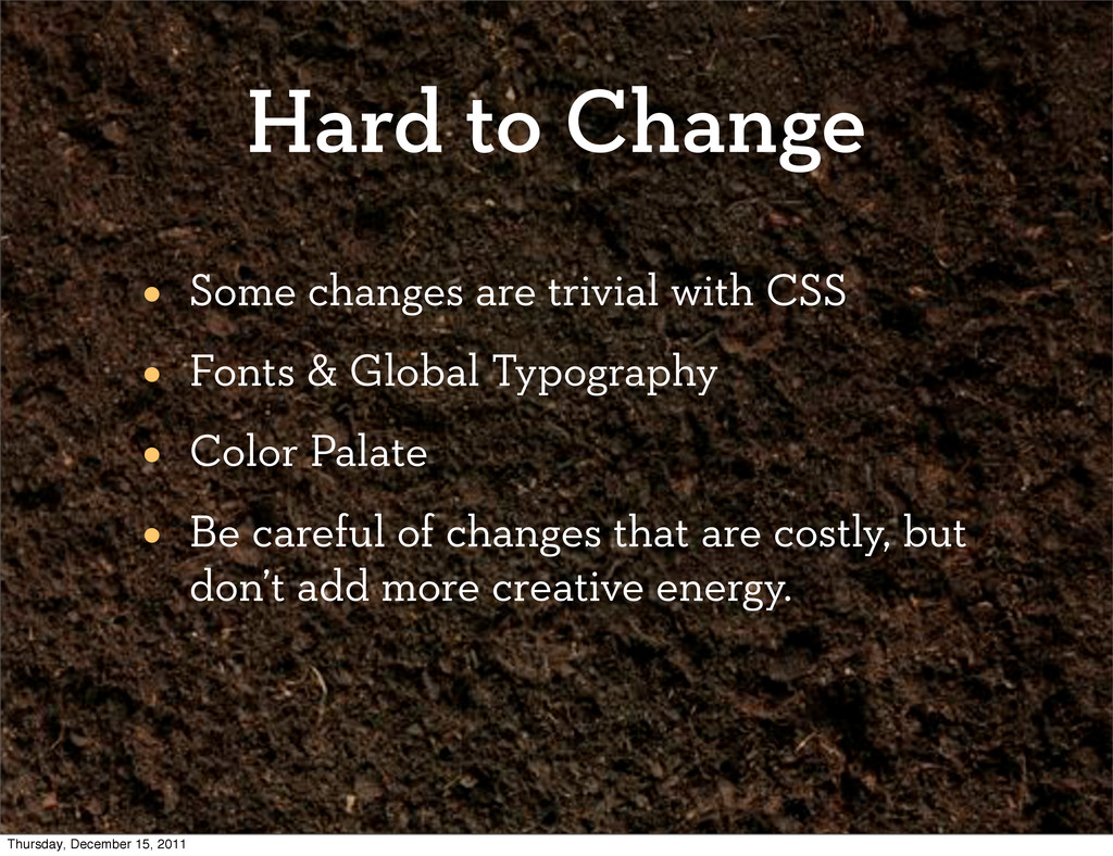 Hard to Change • Some changes are trivial with ...