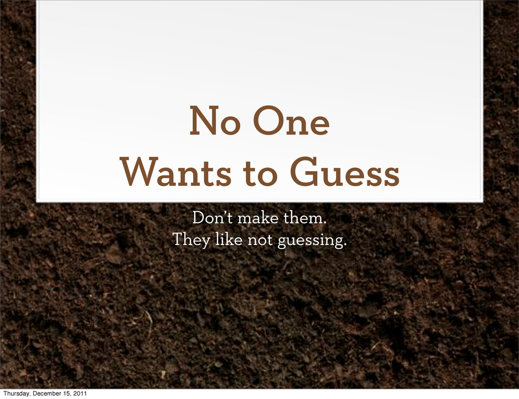 No One Wants to Guess Don't make them. They lik...