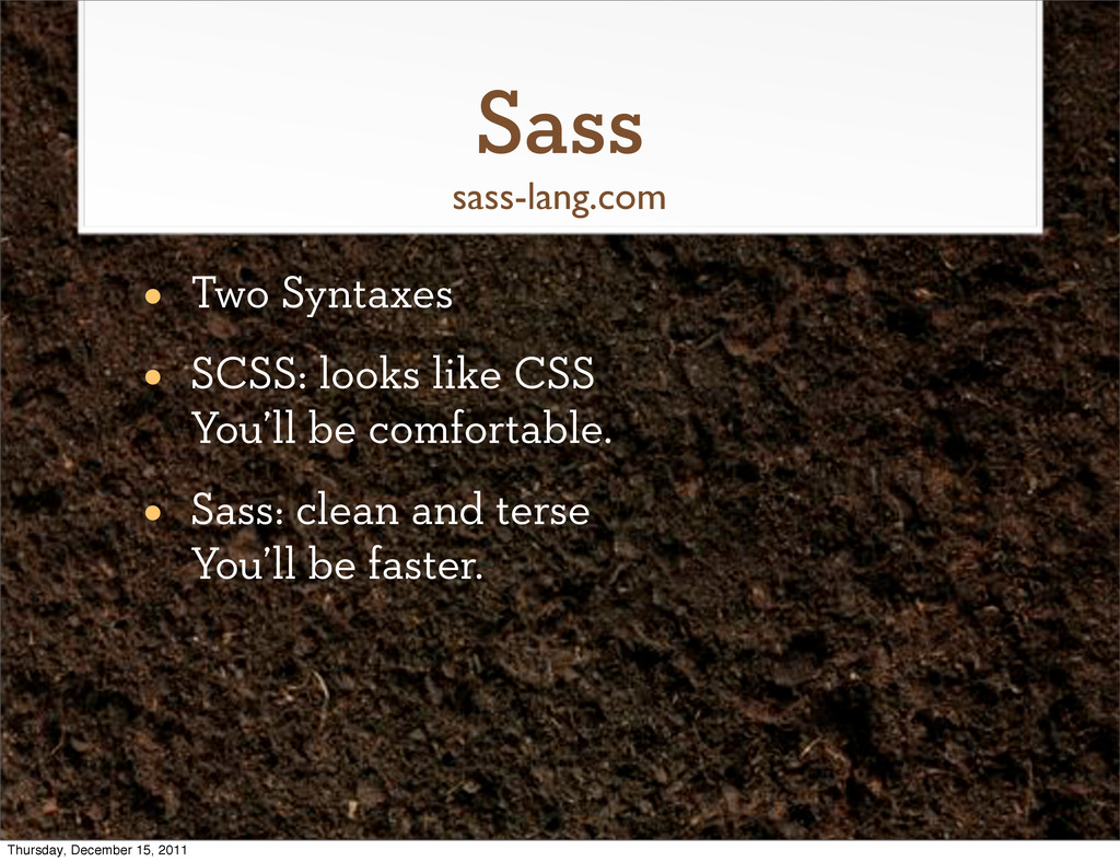 Sass • Two Syntaxes • SCSS: looks like CSS You'...