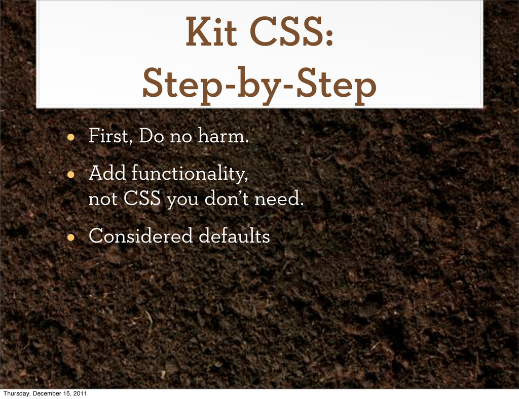 Kit CSS: Step-by-Step • First, Do no harm. • Ad...
