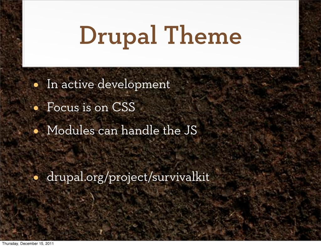Drupal Theme • In active development • Focus is...
