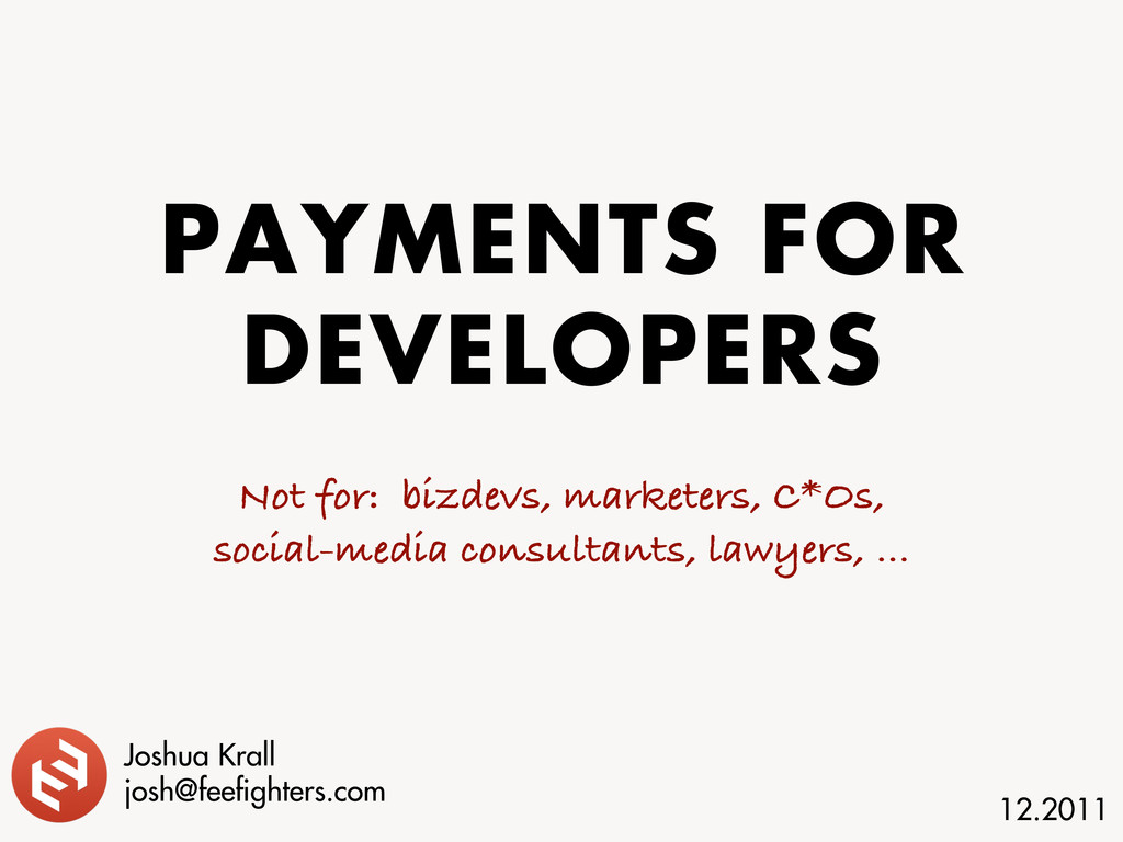 PAYMENTS FOR DEVELOPERS Not for: bizdevs, marke...