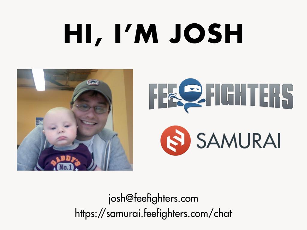HI, I'M JOSH josh@feefighters.com https:/ /samur...