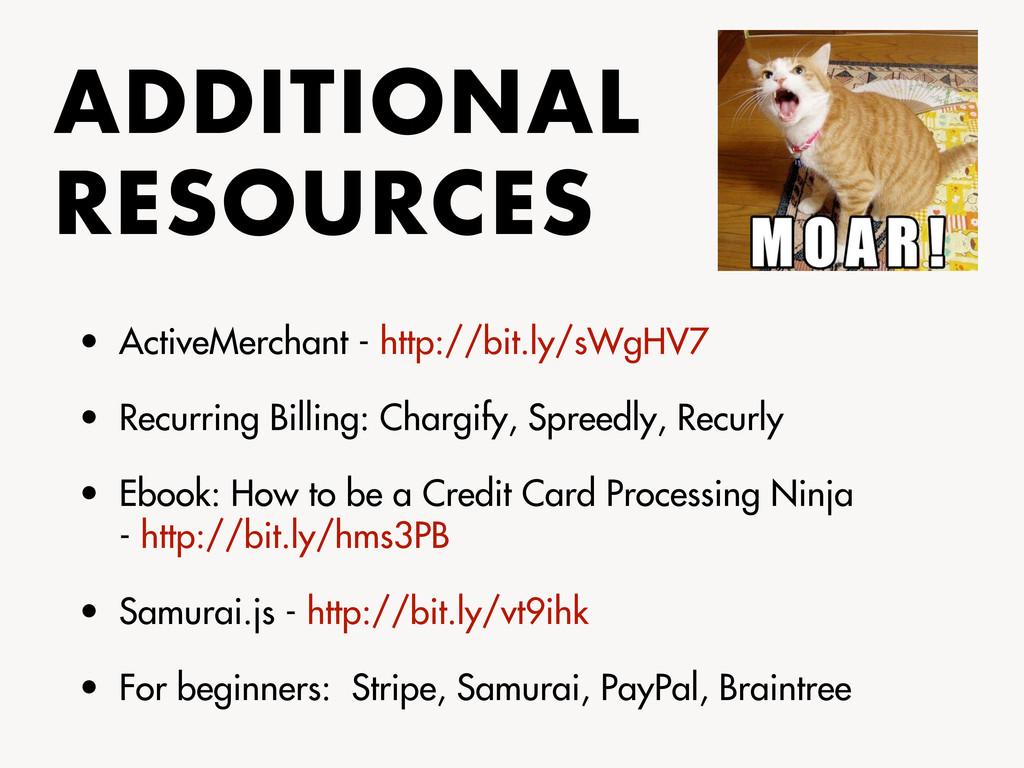 ADDITIONAL RESOURCES • ActiveMerchant - http://...