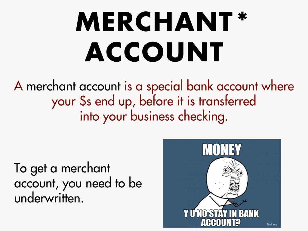 MERCHANT ACCOUNT A merchant account is a specia...