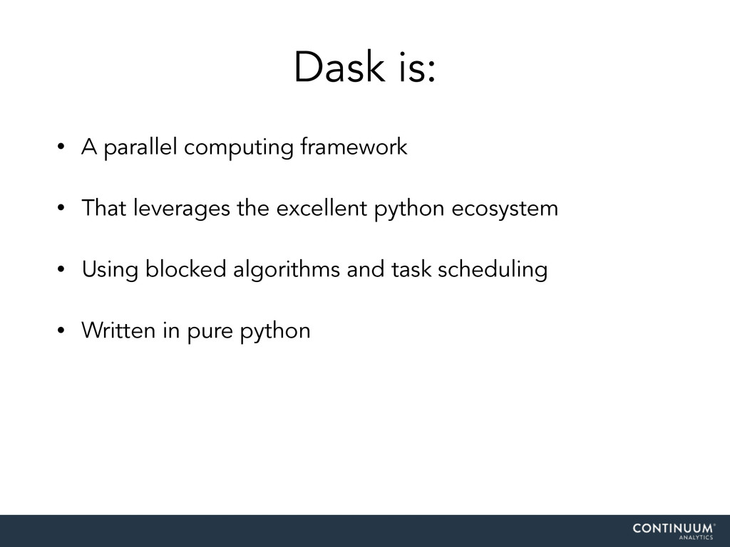 Dask is: • A parallel computing framework • Tha...