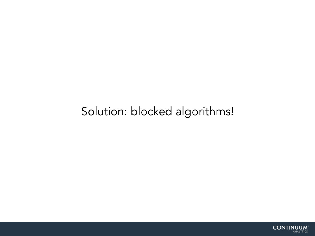 Solution: blocked algorithms!