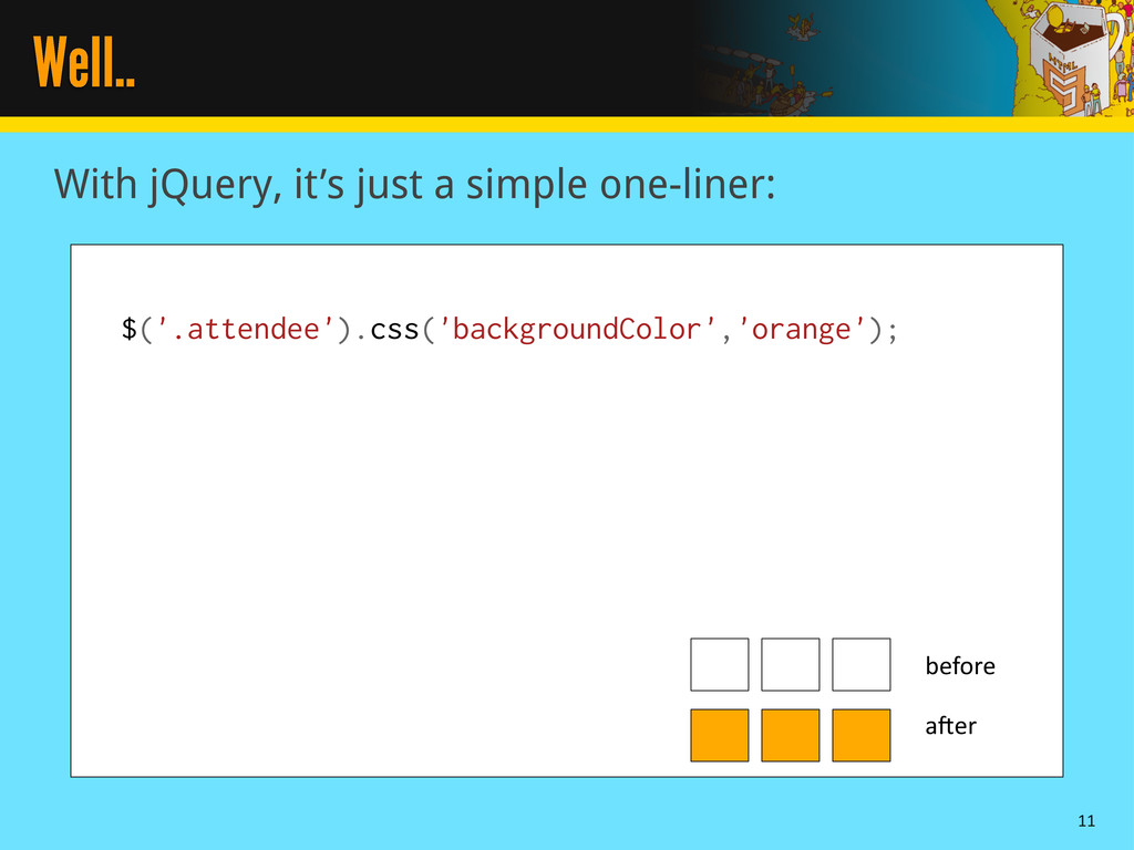 Well.. With jQuery, it's just a simple one-line...