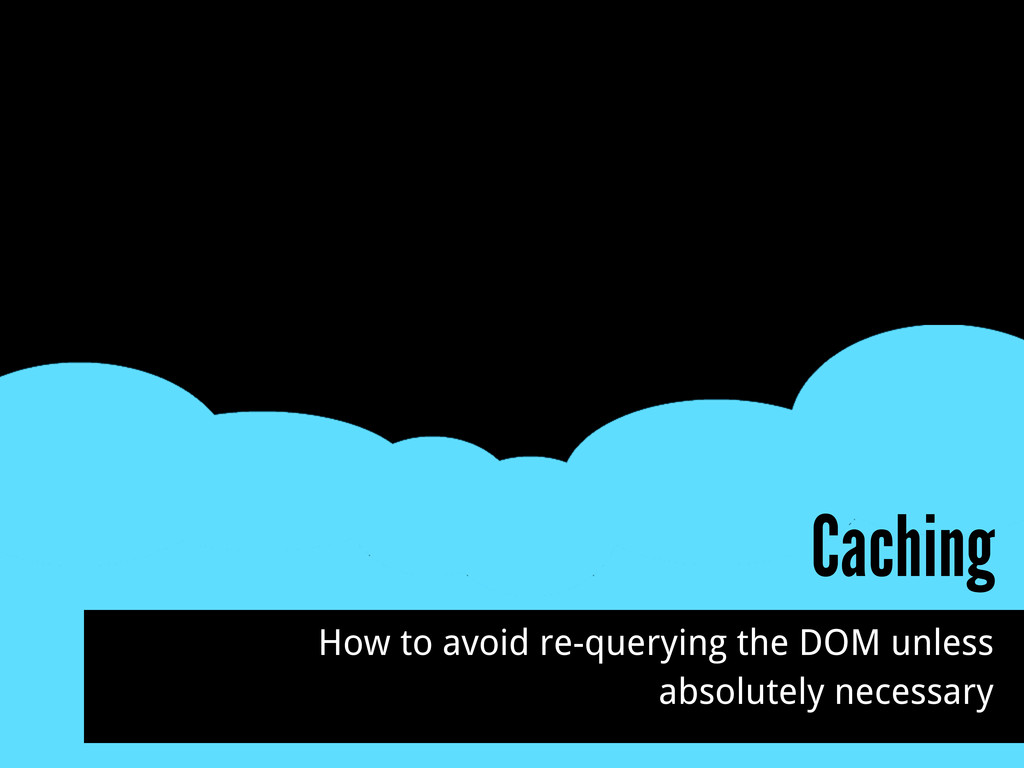 Caching How to avoid re-querying the DOM unless...