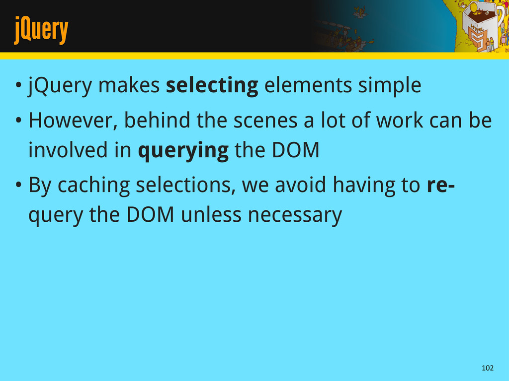 jQuery • jQuery makes selecting elements simple...