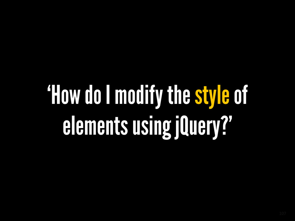 107 'How do I modify the style of elements usin...