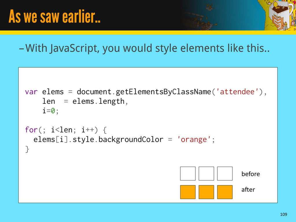 As we saw earlier.. –With JavaScript, you would...