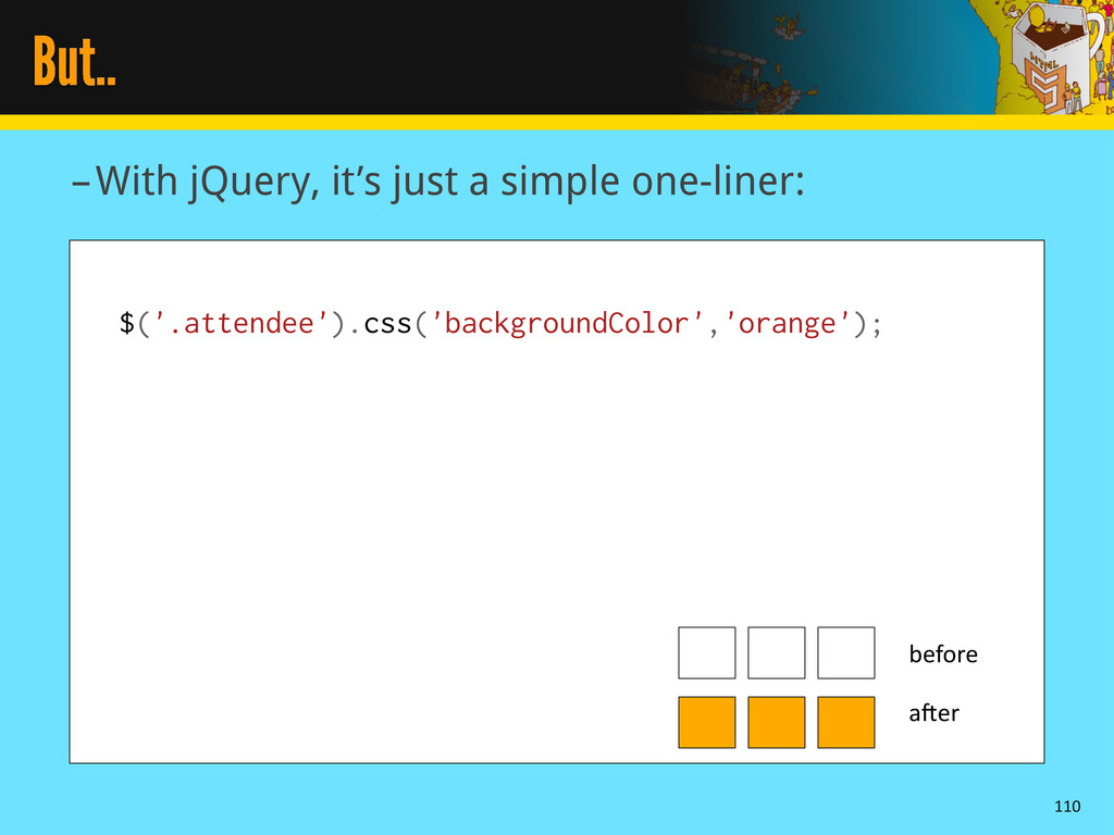 But.. –With jQuery, it's just a simple one-line...
