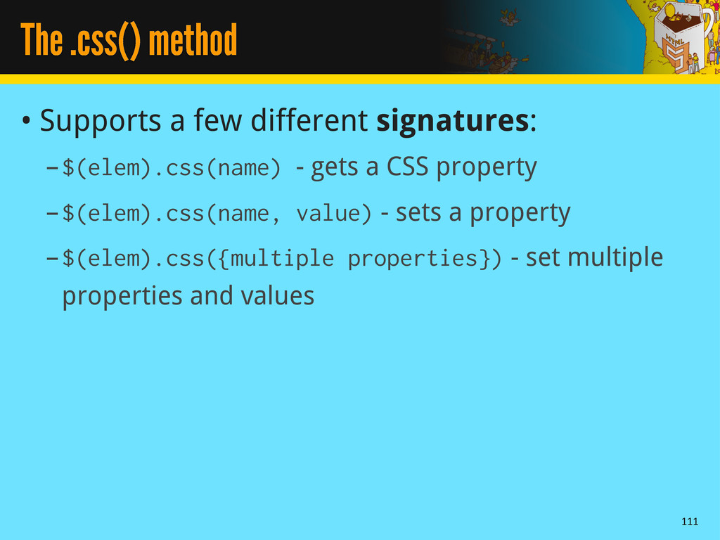 The .css() method • Supports a few different si...