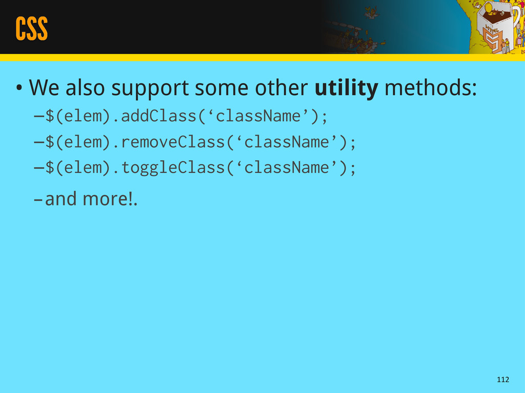 CSS • We also support some other utility method...