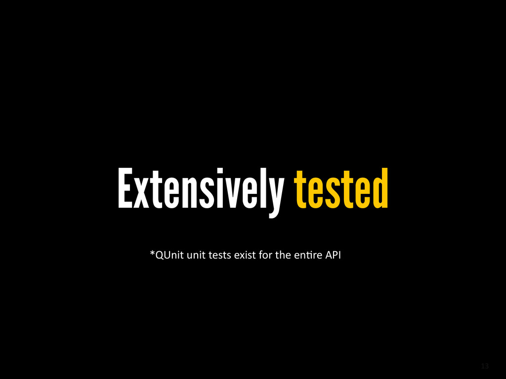 13 Extensively tested *QUnit	