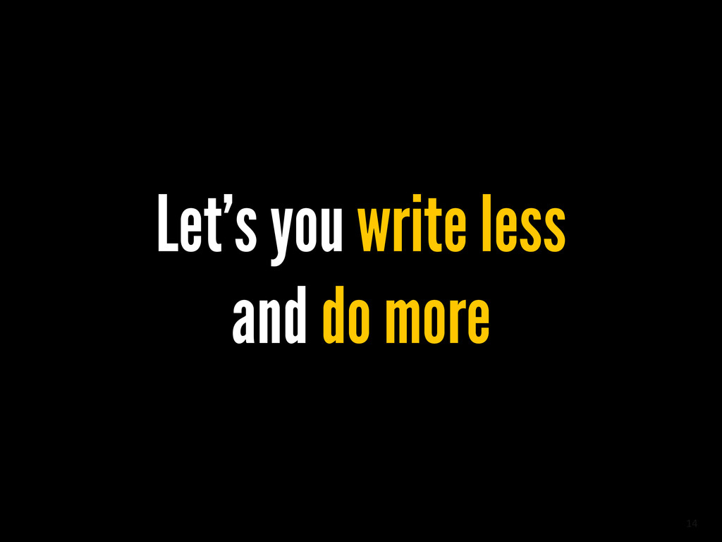14 Let's you write less and do more