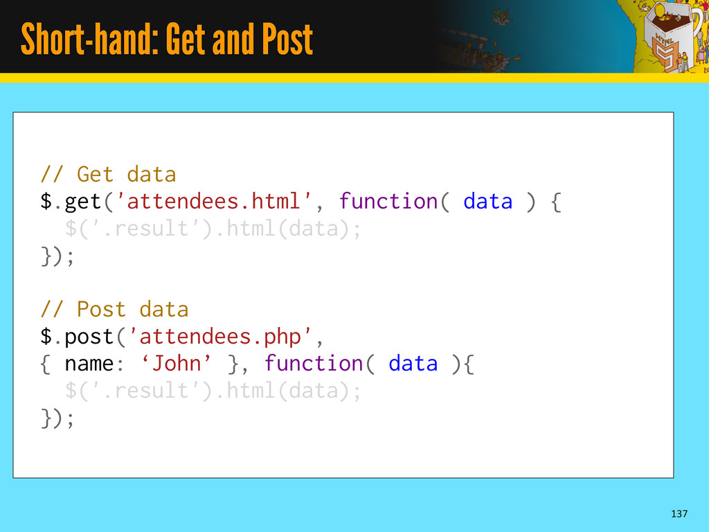 Short-hand: Get and Post 137 // Get data $.get(...