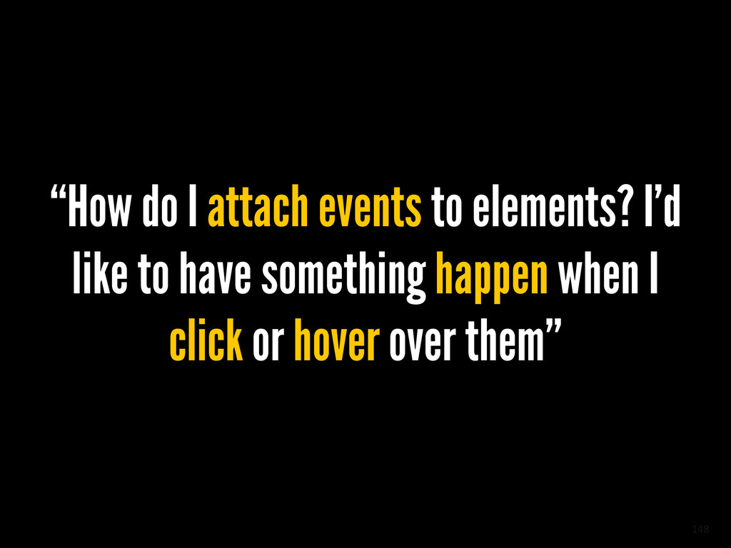 "148 ""How do I attach events to elements? I'd li..."