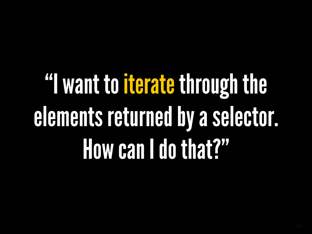"164 ""I want to iterate through the elements ret..."