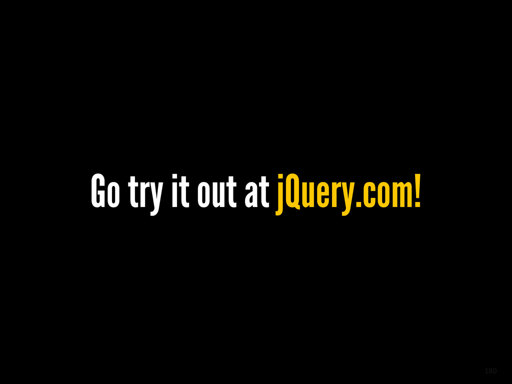180 Go try it out at jQuery.com!