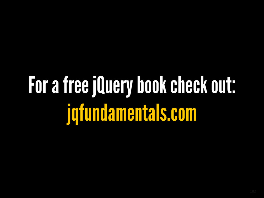 182 For a free jQuery book check out: jqfundame...