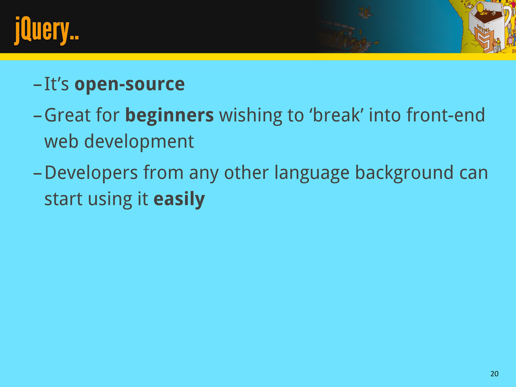 jQuery.. –It's open-source –Great for beginners...