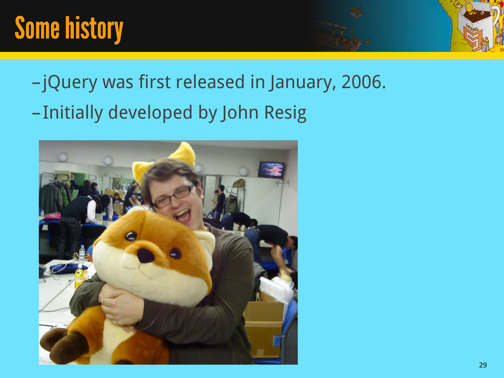 Some history –jQuery was first released in Janu...