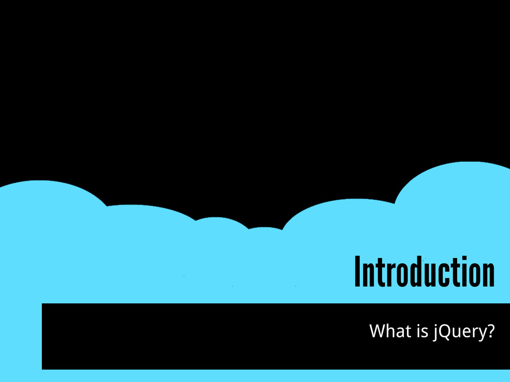 Introduction What is jQuery?