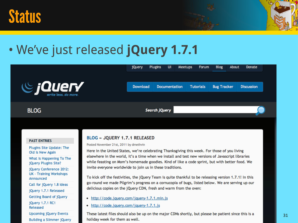 Status • We've just released jQuery 1.7.1 31