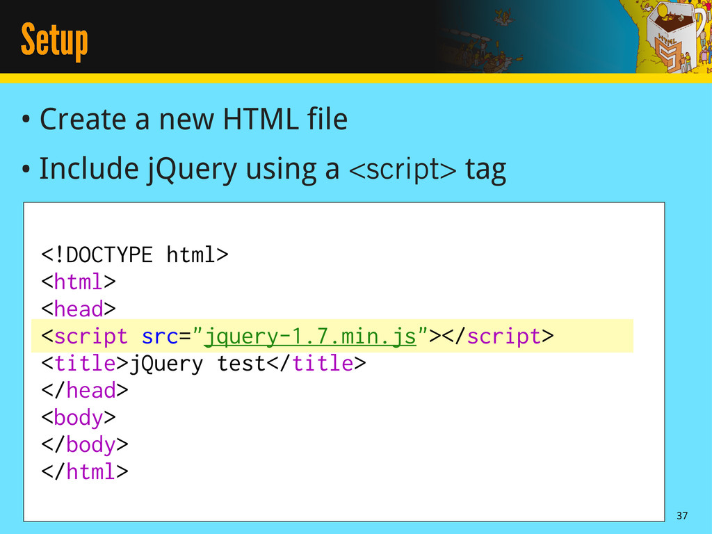Setup • Create a new HTML file • Include jQuery...
