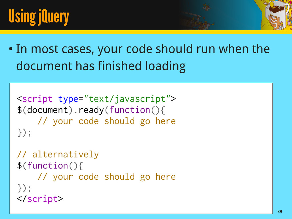 Using jQuery • In most cases, your code should ...