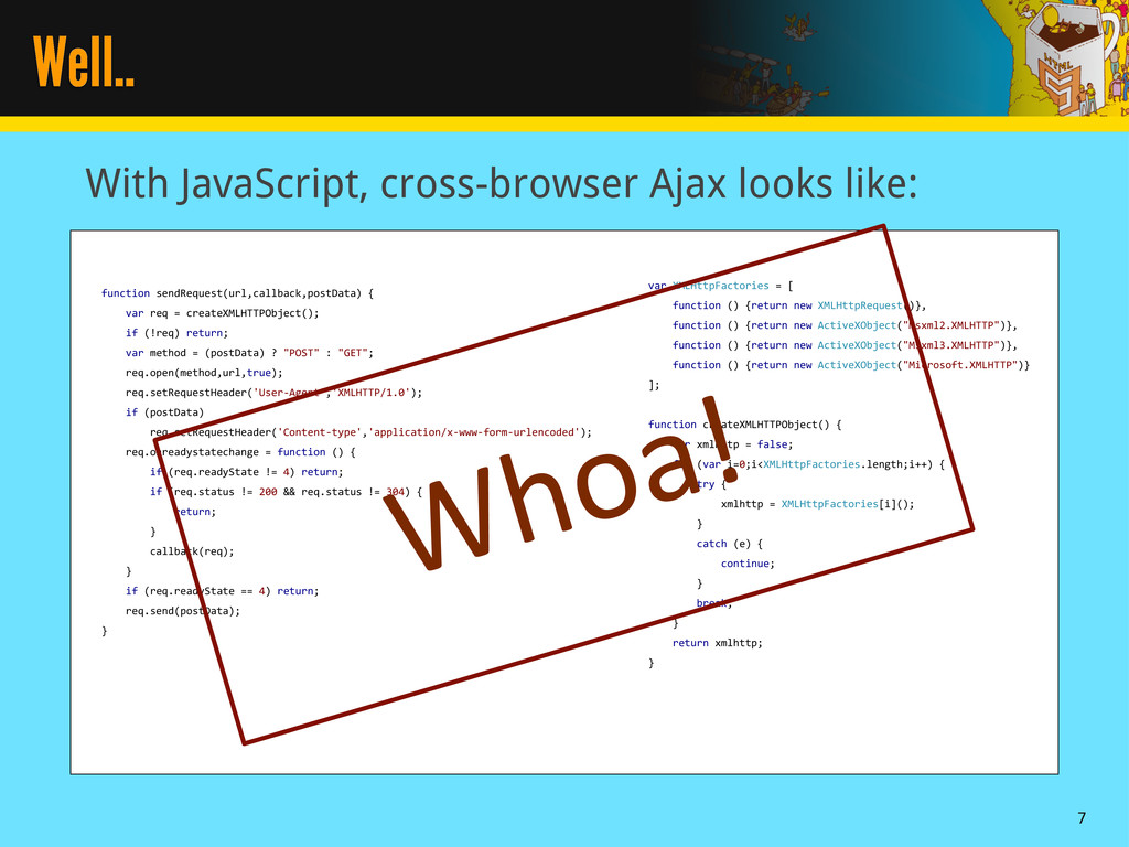 Well.. With JavaScript, cross-browser Ajax look...