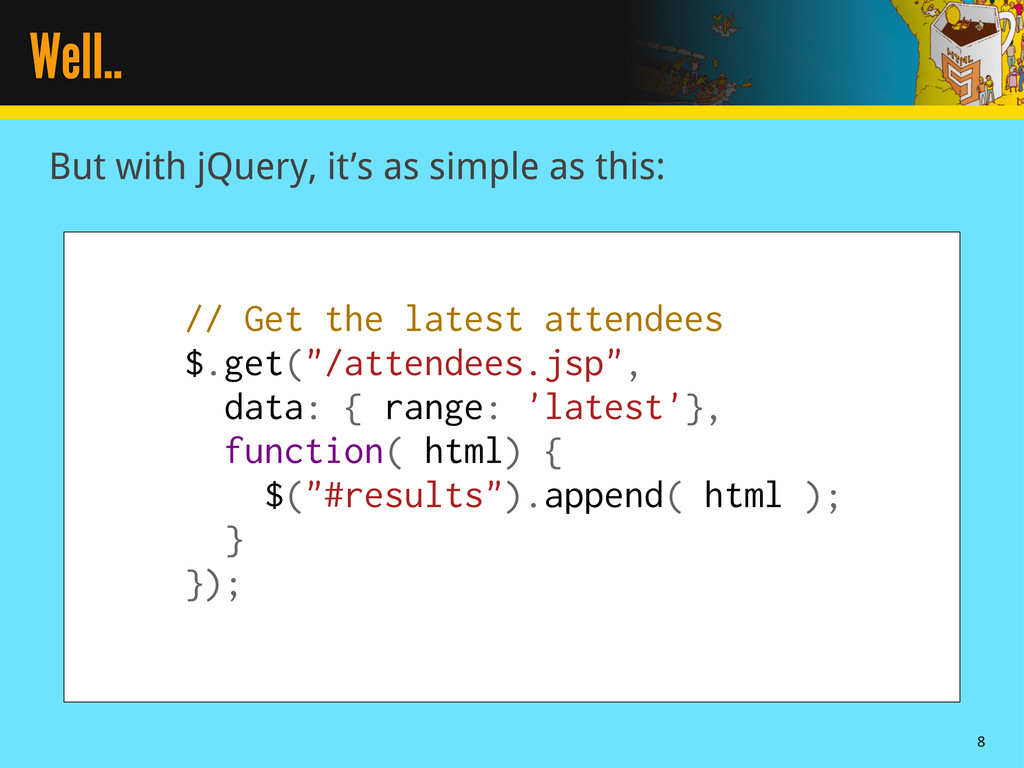 Well.. But with jQuery, it's as simple as this:...