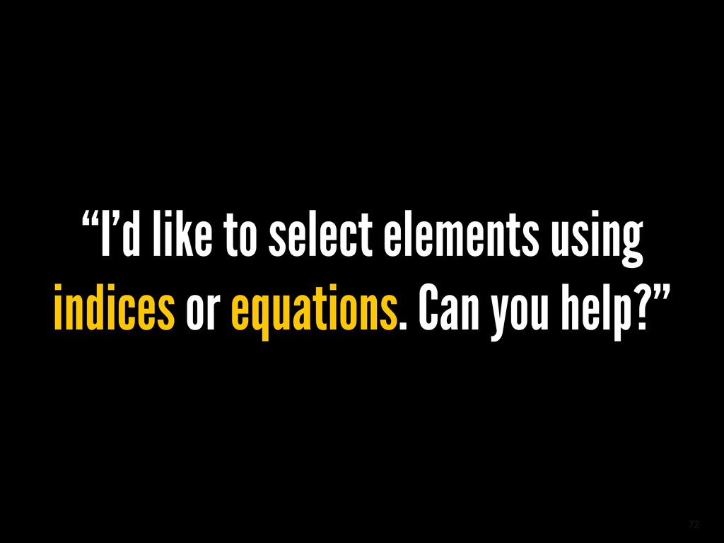 "72 ""I'd like to select elements using indices o..."