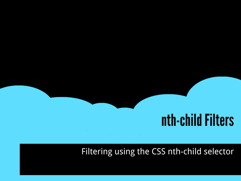 nth-child Filters Filtering using the CSS nth-c...