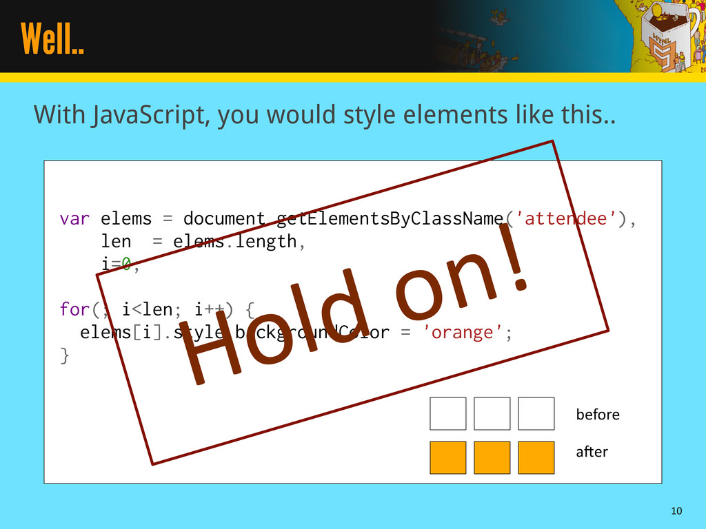 Well.. With JavaScript, you would style element...