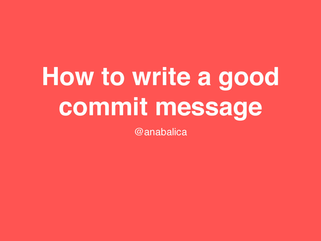 How to write a good commit message @anabalica