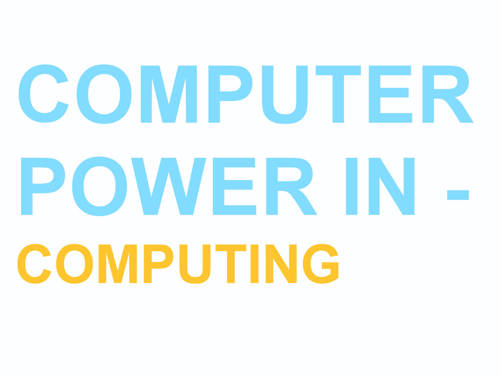 COMPUTER POWER IN - COMPUTING